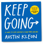 Keep going. 10 ways to stay creative in good times and bad Book Cover