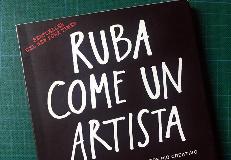 Austin Kleon: Ruba come un artista Biblioteca Amnesia]