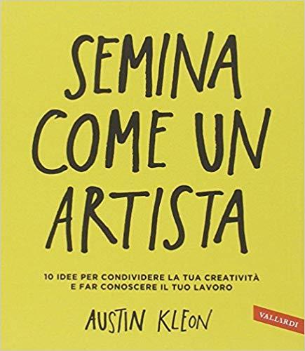 Semina come un artista. 10 idee per condividere la tua creatività e far conoscere il tuo lavoro Book Cover