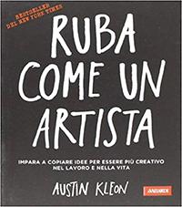 Ruba come un artista. Impara a copiare idee per essere più creativo nel lavoro e nella vita Book Cover